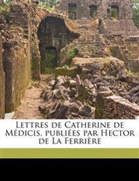Lettres de Catherine de Médicis, publiées par Hector de La Ferrière Volume 10