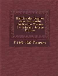 Histoire des dogmes dans l'antiquité chrétienne Volume 3