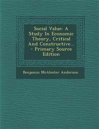 Social Value: A Study In Economic Theory, Critical And Constructive...