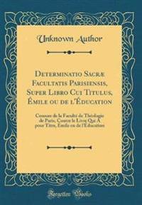 Determinatio Sacræ Facultatis Parisiensis, Super Libro Cui Titulus, Émile ou de l'Éducation