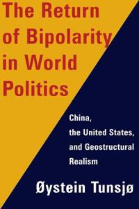 The Return of Bipolarity in World Politics: China, the United States, and Geostructural Realism