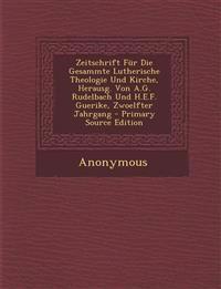 Zeitschrift Fur Die Gesammte Lutherische Theologie Und Kirche, Herausg. Von A.G. Rudelbach Und H.E.F. Guerike, Zwoelfter Jahrgang - Primary Source Edi