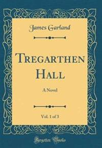 Tregarthen Hall, Vol. 1 of 3