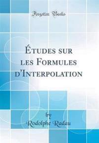 Études sur les Formules d'Interpolation (Classic Reprint)