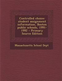 Controlled choice: student assignment information, Boston public schools, 1991-1992