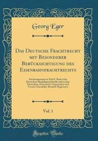 Das Deutsche Frachtrecht mit Besonderer Beru¨cksichtigung des Eisenbahnfrachtrechts, Vol. 1