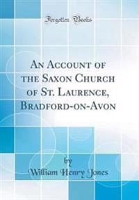 An Account of the Saxon Church of St. Laurence, Bradford-on-Avon (Classic Reprint)