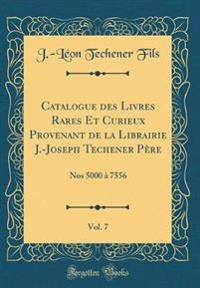 Catalogue des Livres Rares Et Curieux Provenant de la Librairie J.-Joseph Techener Père, Vol. 7