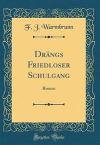 Drangs Friedloser Schulgang: Roman (Classic Reprint)