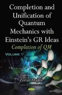 Completion and Unification of Quantum Mechanics With Einstein's GR Ideas