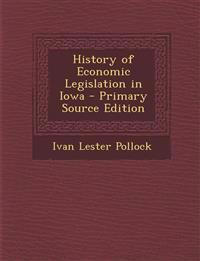 History of Economic Legislation in Iowa - Primary Source Edition