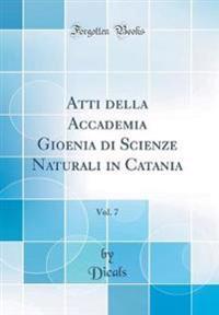 Atti della Accademia Gioenia di Scienze Naturali in Catania, Vol. 7 (Classic Reprint)