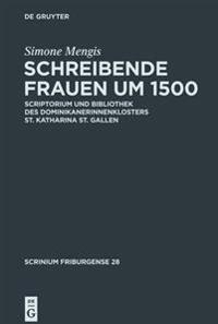 Schreibende Frauen Um 1500: Scriptorium Und Bibliothek Des Dominikanerinnenklosters St. Katharina St. Gallen