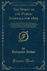 The Spirit of the Public Journals for 1805, Vol. 9