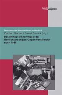 Das Prinzip Erinnerung in Der Deutschsprachigen Gegenwartsliteratur Nach 1989