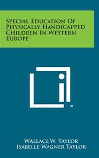 Special Education of Physically Handicapped Children in Western Europe