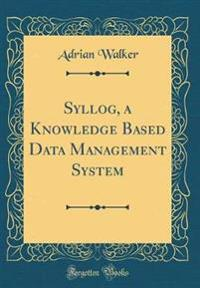 Syllog, a Knowledge Based Data Management System (Classic Reprint)