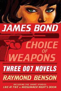 James Bond: Choice of Weapons: Three 007 Novels