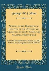 Notices of the Biographical Register of the Officers and Graduates of the U. S. Military Academy at West Point