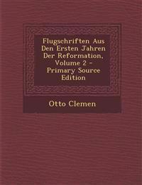 Flugschriften Aus Den Ersten Jahren Der Reformation, Volume 2