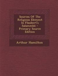 Sources Of The Religious Element In Flaubert's Salammbô - Primary Source Edition