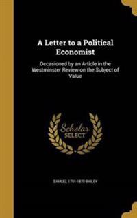 LETTER TO A POLITICAL ECONOMIS