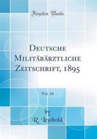 Deutsche Militärärztliche Zeitschrift, 1895, Vol. 24 (Classic Reprint)