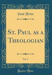 St. Paul as a Theologian, Vol. 2 (Classic Reprint)