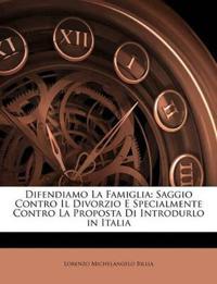 Difendiamo La Famiglia: Saggio Contro Il Divorzio E Specialmente Contro La Proposta Di Introdurlo in Italia