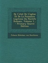 de L'Etat de L'Eglise Et de La Puissance Legitime Du Pontife Romain, Volume 1... - Primary Source Edition