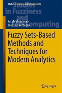 Fuzzy Sets-based Methods and Techniques for Modern Analytics