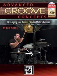 Advanced Groove Concepts: Developing Your Weaker Hand in Modern Grooves, Book & DVD-ROM