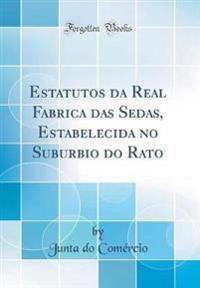 Estatutos Da Real Fabrica Das Sedas, Estabelecida No Suburbio Do Rato (Classic Reprint)