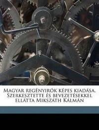 Magyar regényirók képes kiadása. Szerkesztette és bevezetésekkel ellátta Mikszáth Kálmán Volume 30