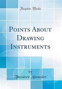 Points About Drawing Instruments (Classic Reprint)