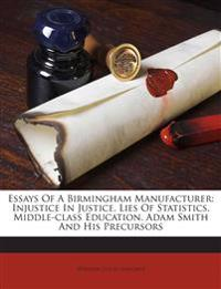 Essays Of A Birmingham Manufacturer: Injustice In Justice. Lies Of Statistics. Middle-class Education. Adam Smith And His Precursors