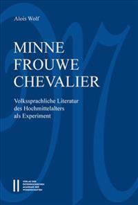 Minne-Frouwe-Chevalier: Volkssprachliche Literatur Des Hochmittelalters ALS Experiment