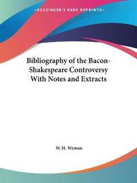 Bibliography of the Bacon-Shakespeare Controversy With Notes and Extracts 1884
