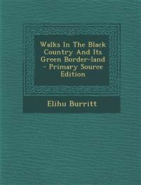 Walks in the Black Country and Its Green Border-Land - Primary Source Edition