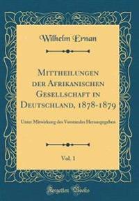 Mittheilungen der Afrikanischen Gesellschaft in Deutschland, 1878-1879, Vol. 1