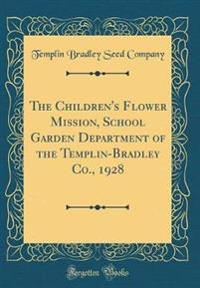 The Children's Flower Mission, School Garden Department of the Templin-Bradley Co., 1928 (Classic Reprint)
