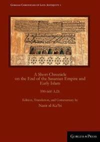 A Short Chronicle on the End of the Sasanian Empire and Early Islam