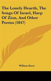 The Lonely Hearth, the Songs of Israel, Harp of Zion, and Other Poems