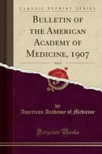 Bulletin of the American Academy of Medicine, 1907, Vol. 8 (Classic Reprint)