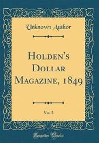 Holden's Dollar Magazine, 1849, Vol. 3 (Classic Reprint)