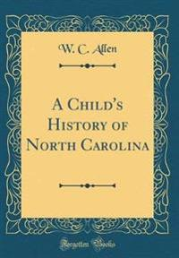A Child's History of North Carolina (Classic Reprint)