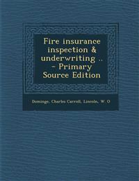 Fire insurance inspection & underwriting ..