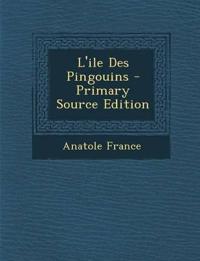 L'Ile Des Pingouins - Primary Source Edition