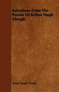 Selections From The Poems Of Arthur Hugh Clough