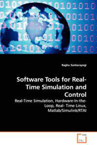 Software Tools for Real-time Simulation and Control - Real-time Simulation, Hardware-in-the-loop, Real- Time Linux, Matlab/Simulink/rtai